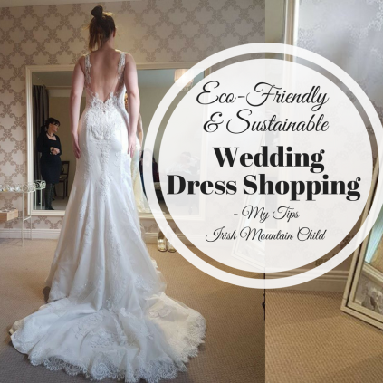 Eco-Friendly & Sustainable Wedding Dress Shopping - My Tips